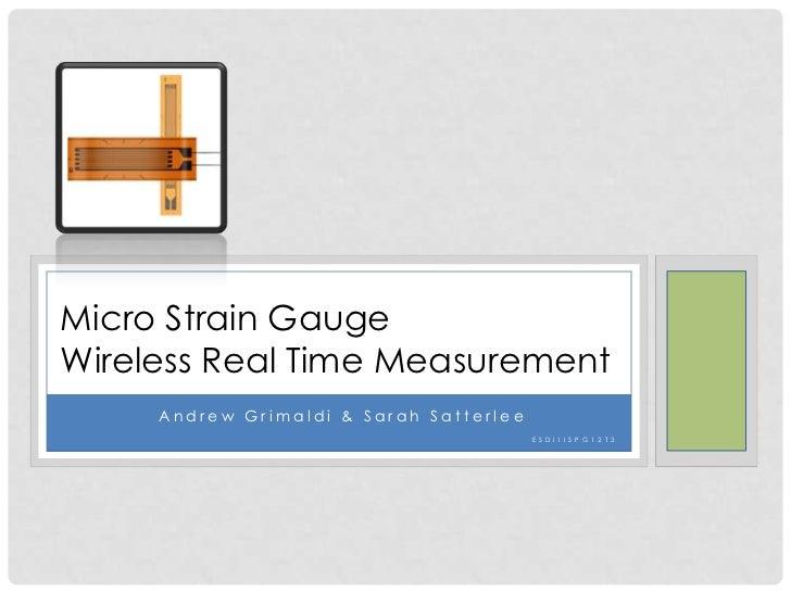 Micro Strain GaugeWireless Real Time Measurement     Andrew Grimaldi & Sarah Satterlee                                    ...
