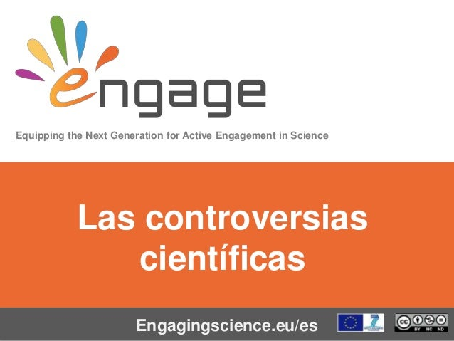 Equipping the Next Generation for Active Engagement in Science Engagingscience.eu/es Las controversias científicas