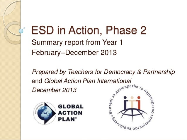 ESD in Action, Phase 2 Summary report from Year 1 February–December 2013 Prepared by Teachers for Democracy & Partnership ...