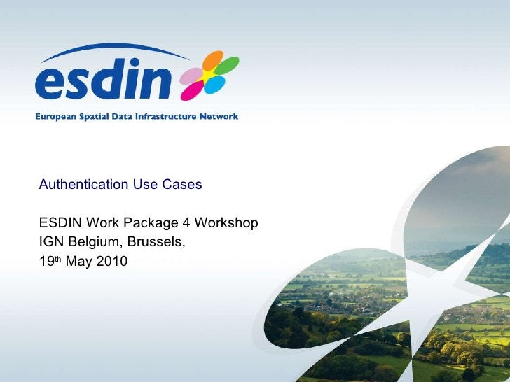 Authentication Use Cases ESDIN Work Package 4 Workshop IGN Belgium, Brussels, 19 th  May 2010