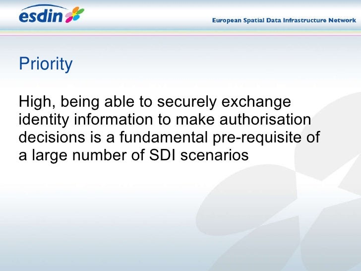 Priority <ul><li>High, being able to securely exchange identity information to make authorisation decisions is a fundament...