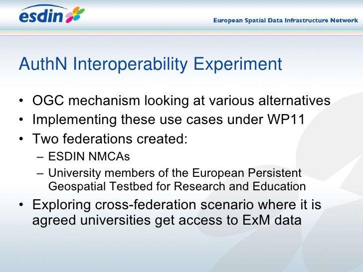 AuthN Interoperability Experiment <ul><li>OGC mechanism looking at various alternatives </li></ul><ul><li>Implementing the...