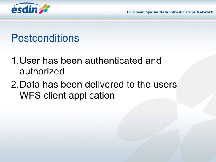Postconditions <ul><li>1. User has been authenticated and authorized </li></ul><ul><li>2. Data has been delivered to the u...