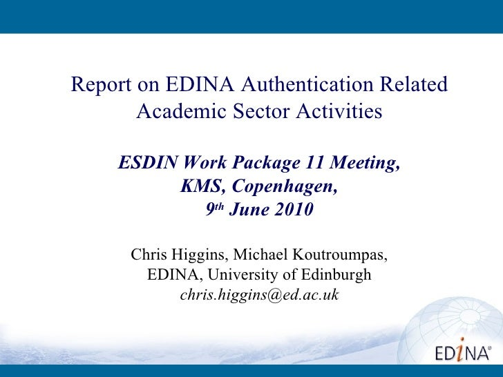 Report on EDINA Authentication Related Academic Sector Activities ESDIN Work Package 11 Meeting, KMS, Copenhagen, 9 th  Ju...