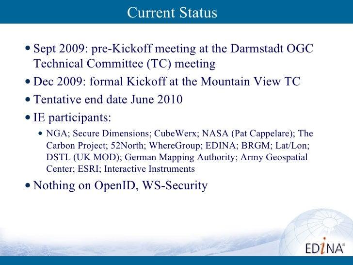 Current Status <ul><li>Sept 2009: pre-Kickoff meeting at the Darmstadt OGC Technical Committee (TC) meeting </li></ul><ul>...