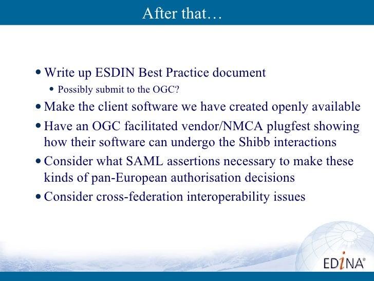 After that… <ul><li>Write up ESDIN Best Practice document </li></ul><ul><ul><li>Possibly submit to the OGC? </li></ul></ul...