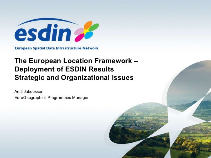 The European Location Framework –Deployment of ESDIN Results Strategic and Organizational Issues Antti Jakobsson  EuroGeog...