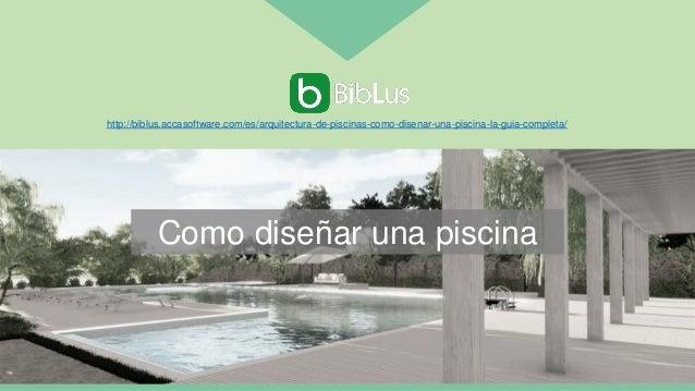 Como diseñar una piscina http://biblus.accasoftware.com/es/arquitectura-de-piscinas-como-disenar-una-piscina-la-guia-compl...