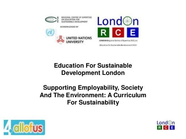 Education For Sustainable Development London Supporting Employability, Society And The Environment: A Curriculum For Susta...