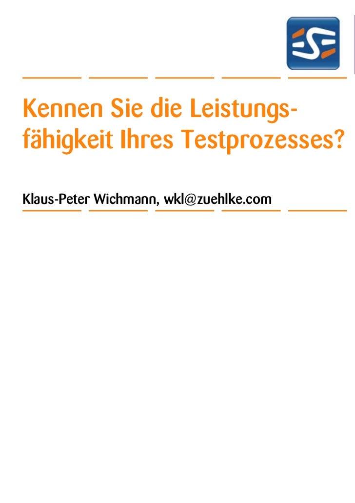 Kennen Sie die Leistungs-fähigkeit Ihres Testprozesses?Klaus-Peter Wichmann, wkl@zuehlke.com                              ...