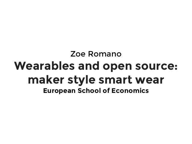 Zoe Romano Wearables and open source: maker style smart wear European School of Economics