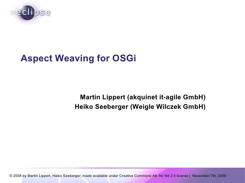 Aspect Weaving for OSGi                                         Martin Lippert (akquinet it-agile GmbH)                   ...