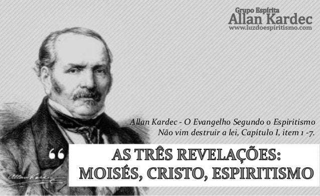 Allan Kardec - O Evangelho Segundo o EspiritismoNão vim destruir a lei, Capítulo I, item 1 -7.