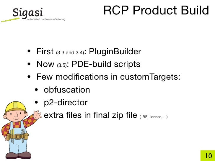 RCP Product Build   • First        : PluginBuilder           (3.3 and 3.4)  • Now (3.5): PDE-build scripts • Few modificati...