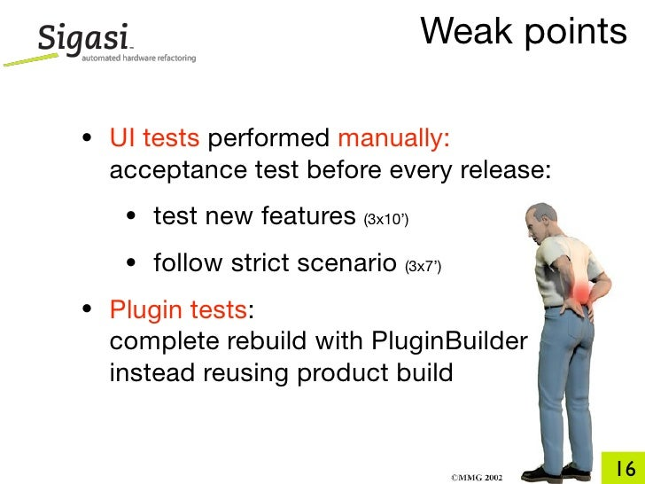 Weak points  • UI tests performed manually:   acceptance test before every release:    • test new features   (3x10')      ...