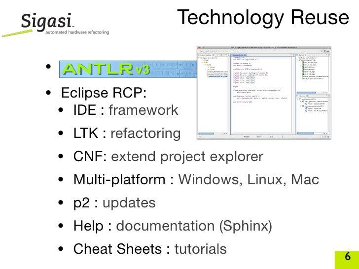 Technology Reuse  • Antlr v3 : parser • Eclipse RCP:   • IDE : framework  • LTK : refactoring  • CNF: extend project explo...