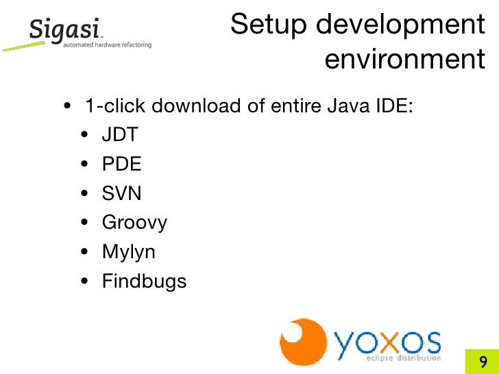 Setup development                         environment • 1-click download of entire Java IDE:  • JDT  • PDE  • SVN  • Groov...