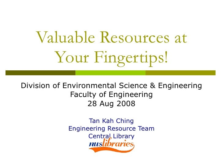 Valuable Resources at Your Fingertips! Division of Environmental Science & Engineering Faculty of Engineering 28 Aug 2008 ...