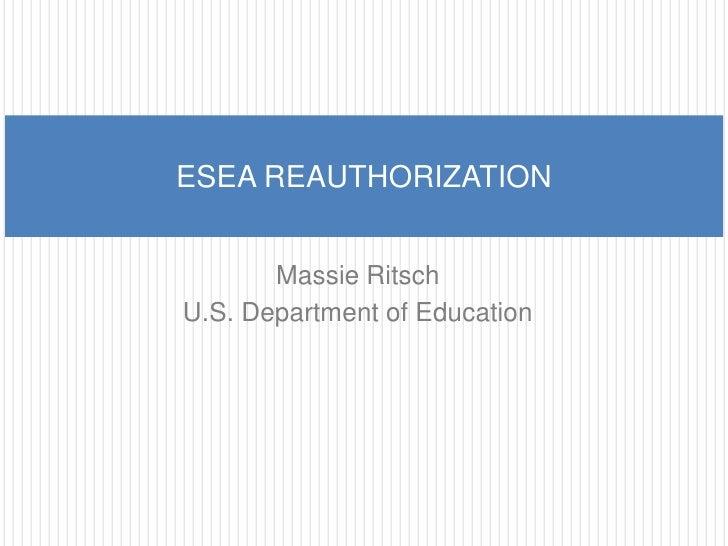Massie Ritsch<br />U.S. Department of Education<br />ESEA REAUTHORIZATION<br />