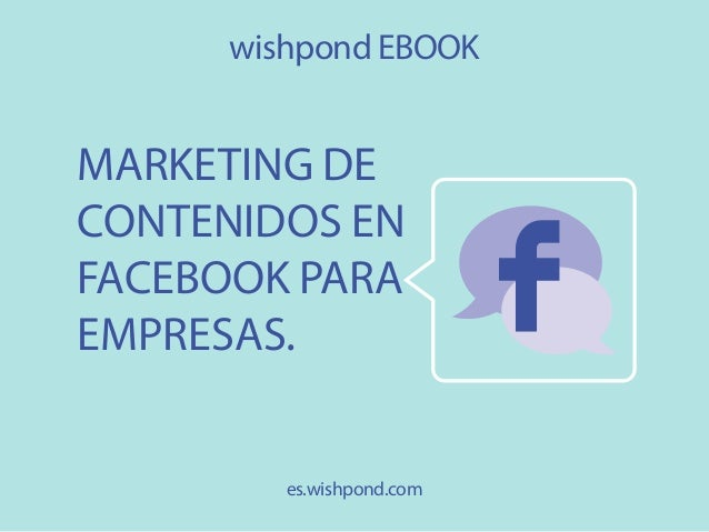 wishpond EBOOK  MARKETING DE CONTENIDOS EN FACEBOOK PARA EMPRESAS. es.wishpond.com