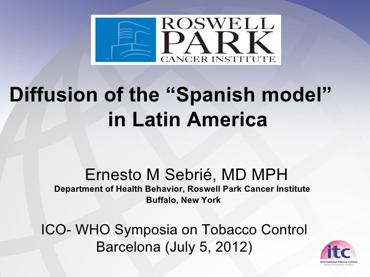 "Diffusion of the ""Spanish model""          in Latin America           Ernesto M Sebrié, MD MPH    Department of Health Beha..."