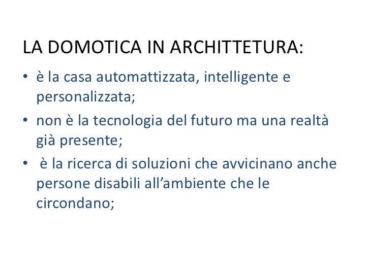 LA DOMOTICA IN ARCHITTETURA:<br />è la casa automattizzata, intelligente e personalizzata;<br />non è la tecnologia del fu...