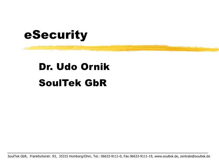 eSecurity Dr. Udo Ornik SoulTek GbR SoulTek GbR,  Frankfurterstr. 93,  35315 Homberg/Ohm, Tel.: 06633-9111-0, Fax 06633-91...