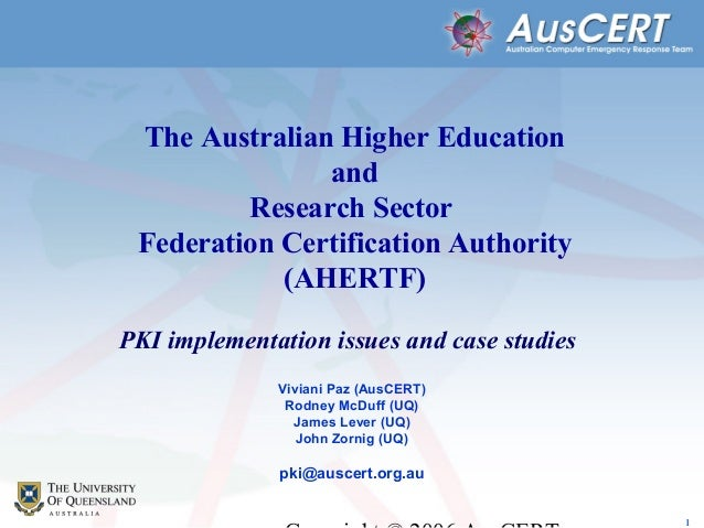 1 The Australian Higher Education and Research Sector Federation Certification Authority (AHERTF) PKI implementation issue...