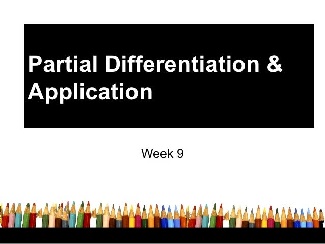 Partial Differentiation &Application           Week 9