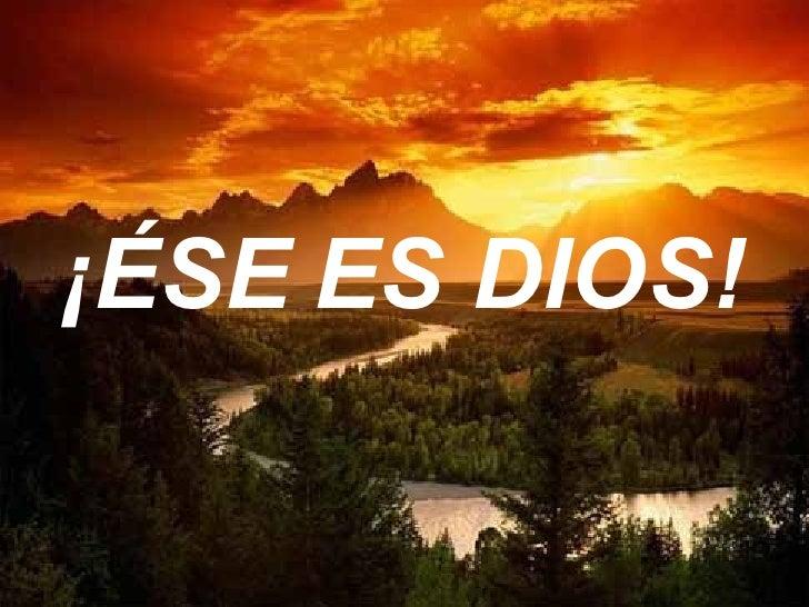 ¡ÉSE ES DIOS!