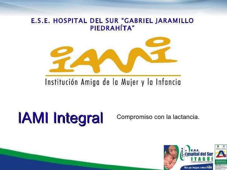"""E.S.E. HOSPITAL DEL SUR """"GABRIEL JARAMILLO PIEDRAHÍTA"""" Compromiso con la lactancia. IAMI Integral"""