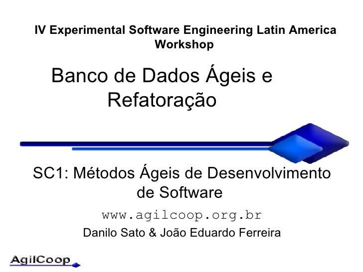 Banco de Dados  Ágeis e Refatoração SC1: Métodos Ágeis de Desenvolvimento de Software  www.agilcoop.org.br Danilo Sato & J...