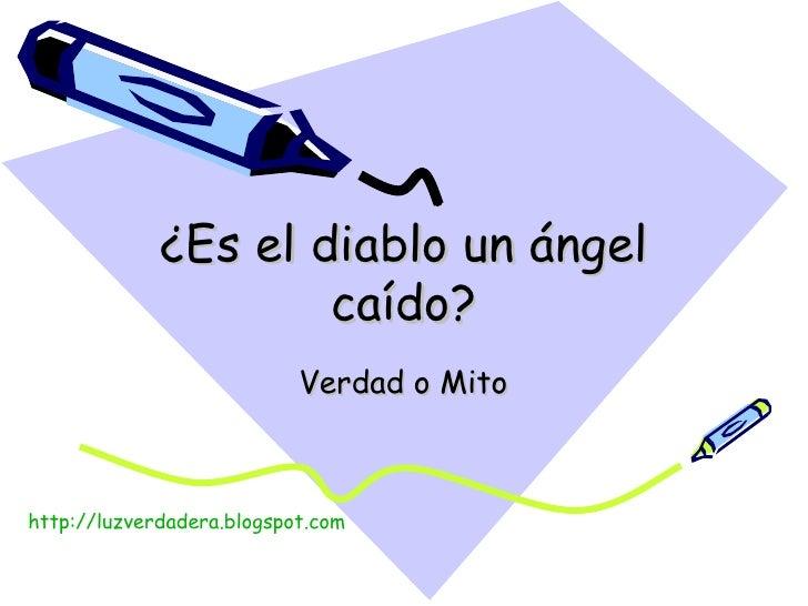 ¿Es el diablo un ángel caído? Verdad o Mito http:// luzverdadera.blogspot.com
