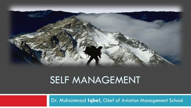 SELF MANAGEMENT Dr. Muhammad Iqbal, Chief of Aviation Management School