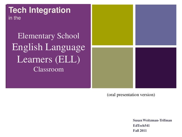 Tech Integration+in the    Elementary School English Language  Learners (ELL)         Classroom                        (or...
