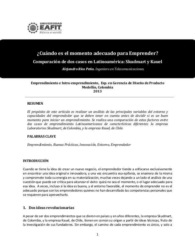 1¿Cuándo es el momento adecuado para Emprender?Comparación de dos casos en Latinoamérica: Skudmart y KauelAlejandro Ríos P...