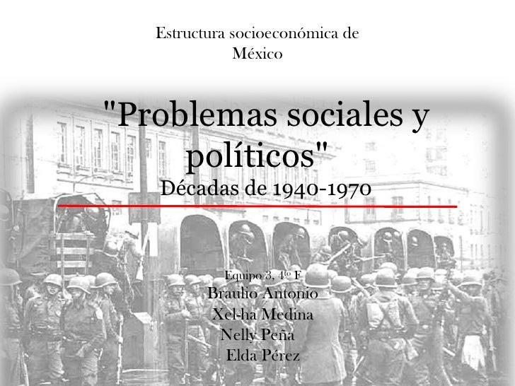 """Estructura socioeconómica de              México""""Problemas sociales y     políticos""""   Décadas de 1940-1970            Equ..."""