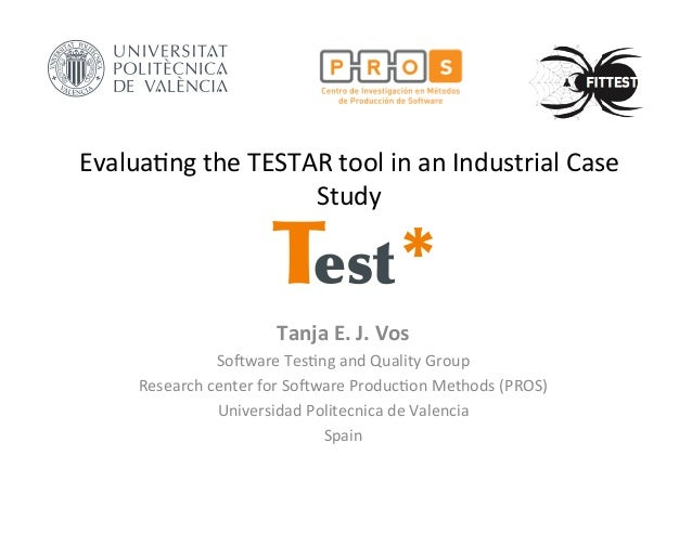Evalua+ng  the  TESTAR  tool  in  an  Industrial  Case  Study  Test *  Tanja  E.  J.  Vos  So#ware  Tes+ng  and  Quality  ...