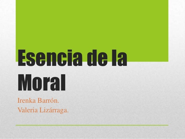 Esencia de la Moral Irenka Barrón. Valeria Lizárraga.