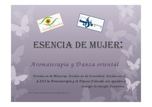 ESENCIA DE MUJER: Aromaterapia y Danza oriental Unidas en la Historia, Unidas en la Oscuridad, Unidas en elUnidas en la Hi...