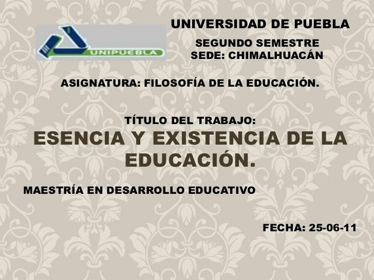 UNIVERSIDAD DE PUEBLA<br />SEGUNDO SEMESTRE<br />SEDE: CHIMALHUACÁN<br />ASIGNATURA: FILOSOFÍA DE LA EDUCACIÓN.<br />TÍTUL...