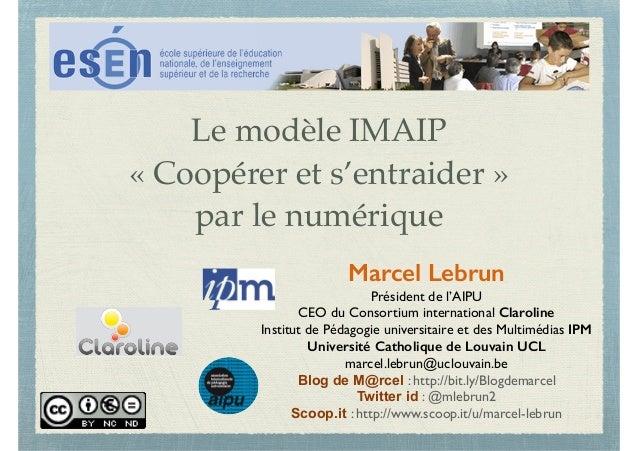 Le modèle IMAIP «Coopérer et s'entraider» par le numérique Marcel Lebrun Président de l'AIPU CEO du Consortium internati...