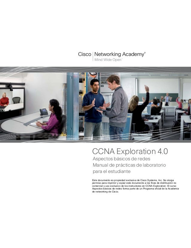 CCNA Exploration 4.0Aspectos básicos de redesManual de prácticas de laboratoriopara el estudianteEste documento es propied...