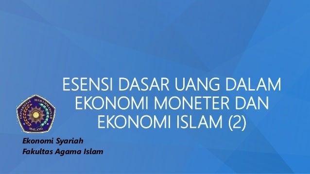 ESENSI DASAR UANG DALAM EKONOMI MONETER DAN EKONOMI ISLAM (2) Ekonomi Syariah Fakultas Agama Islam