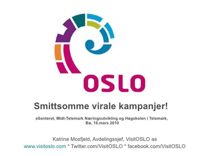 Smittsomme virale kampanjer!  eSenteret, Midt-Telemark Næringsutvikling og Høgskolen i Telemark,  Bø, 16.mars 2010 Katrine...
