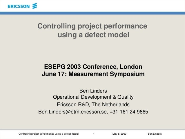 Controlling project performance using a defect model 1 May 8, 2003 Ben Linders Controlling project performance using a def...