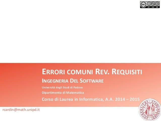 ERRORI COMUNI REV. REQUISITI INGEGNERIA DEL SOFTWARE Università degli Studi di Padova Dipartimento di Matematica Corso di ...