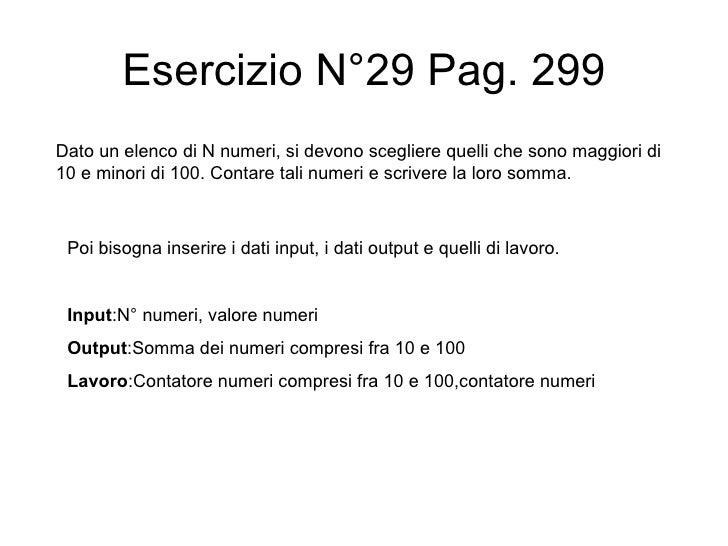 Esercizio N°29 Pag. 299 Dato un elenco di N numeri, si devono scegliere quelli che sono maggiori di 10 e minori di 100. Co...
