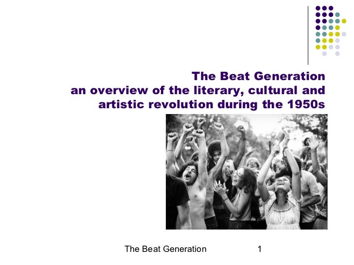 <ul>The Beat Generation an overview of the literary, cultural and artistic revolution during the 1950s </ul>