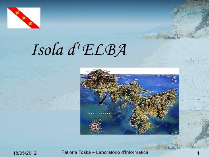 Isola d ELBA18/05/2012   Fationa Toska – Laboratorio dInformatica   1
